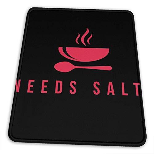 Benötigt Salz Chef Koch Geschenk Grill Küche Gourmet große rutschfeste wasserfeste Gummituch Computerspiel Mauspad niedliche Büroartikel (10 × 12 Zoll)