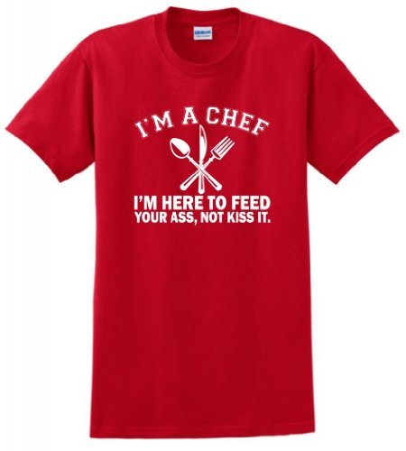 I'm a Chef I'm Here to Feed Your Ass Not Kiss It T-Shirt Large Red