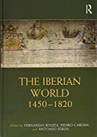 The Iberian World: 1450–1820 (Routledge Worlds)