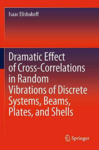 Dramatic Effect of Cross-Correlations in Random Vibrations of Discrete Systems, Beams, Plates, and Shells