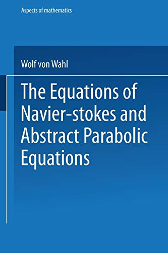 The Equations of Navier-Stokes and Abstract Parabolic Equations (Aspects of Mathematics (E 8))