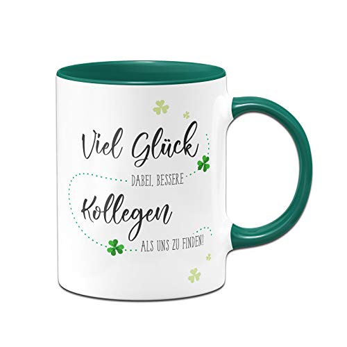 Tassenbrennerei Tasse mit Spruch Viel Glück dabei bessere Kollegen als Uns zu Finden - Geschenk zum Abschied Jobwechsel - Kollegin (Dunkelgrün)