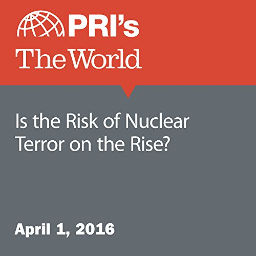 Is the Risk of Nuclear Terror on the Rise? cover art