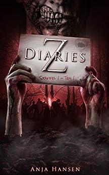 Z Diaries: Staffel 1 - Teil 1 von [Anja Hansen]