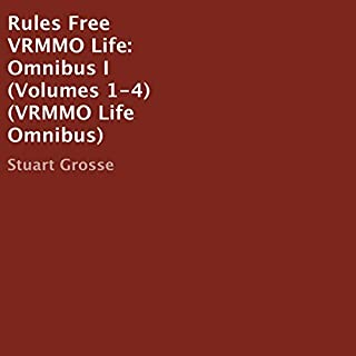 Rules Free VRMMO Life     Omnibus I, Volumes 1-4              By:                                                                                                                                 Stuart Grosse                               Narrated by:                                                                                                                                 Mark Oliver                      Length: 11 hrs and 28 mins     55 ratings     Overall 4.3