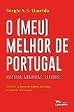 O (meu) melhor de Portugal: História, memórias, sabores... (Portuguese Edition)