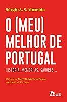 O (meu) melhor de Portugal: Histórias, memórias, sabores.