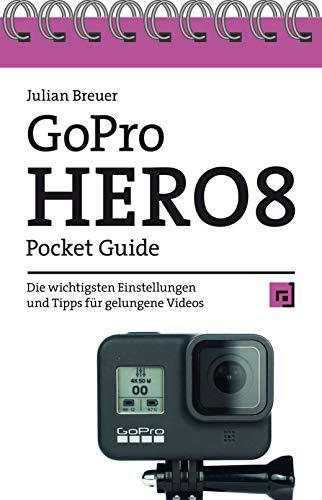 GoPro HERO8 Pocket Guide: Die wichtigsten Einstellungen und Tipps für gelungene Videos