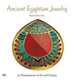 Ancient Egyptian Jewelry: 50 Masterpieces of Art and Design