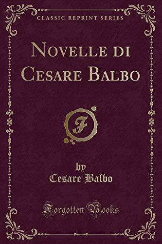 Novelle Di Cesare Balbo (Classic Reprint)の詳細を見る