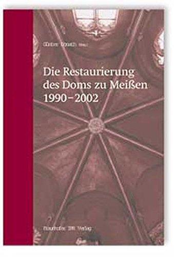 Die Restaurierung des Doms zu Meißen 1990-2002.
