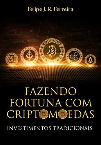 Fazendo Fortuna com Criptomoedas: Investimentos Tradicionais - Completo (Volume I + Volume II) (Portuguese Edition)