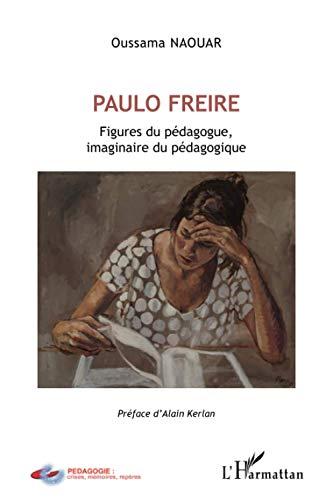 Paulo Freire: Figures du pédagogue, imaginaire du pédagogique