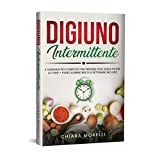 Digiuno Intermittente: Il Manuale più Completo per Perdere Peso Senza Patire la Fame + Piano Alimentare di 4 Settimane Incluso