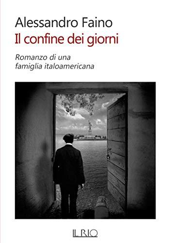 Il confine dei giorni: Romanzo di una famiglia italoamericana (Italian Edition)