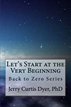 Let's Start at the Very Beginning: Back to Zero Series (Volume 1)