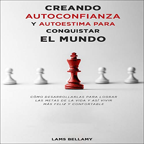 Creando autoconfianza y autoestima para conquistar el mundo audiobook cover art