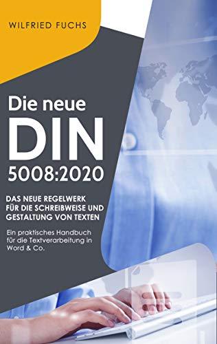 Die neue DIN 5008:2020: Das neue Regelwerk für die Schreibweise und Gestaltung von Texten - Ein praktisches Handbuch für die Textverarbeitung in Word & Co., neue Regeln für die Geschäftskorrespondenz