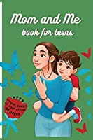 Mom and Me book for teens: Great gift for Mother's Day, with unique quotes on each of over 50 pages ׀ Ideal for all ages ׀ 6x9