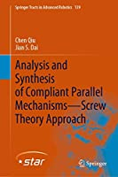 Analysis and Synthesis of Compliant Parallel Mechanisms―Screw Theory Approach (Springer Tracts in Advanced Robotics (139))