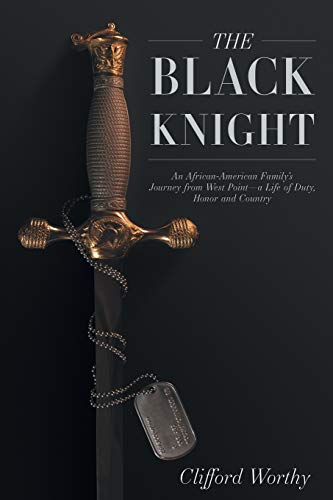 The Black Knight: An African-American Family's Journey from West Point-a Life of Duty, Honor and Country