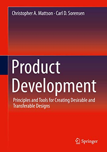 Compare Textbook Prices for Product Development: Principles and Tools for Creating Desirable and Transferable Designs 1st ed. 2020 Edition ISBN 9783030148980 by Mattson, Christopher A.,Sorensen, Carl D.