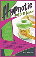 Hypnotic Gastric Band: Lose Weight Naturally and Fast. Hypnosis, Meditation and Positive Affirmations to Help You Eat Healthily, Stop Emotional Eating and Curb Food Cravings. How to Deal with Food Addiction, Achieve Rapid Weight Loss, and Heal Your Body and Soul