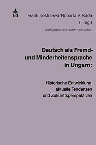 Deutsch als Fremd- und Minderheitensprache in Ungarn: Historische Entwicklung, aktuelle Tendenzen und Zukunftsperspektiven