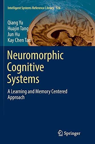 Neuromorphic Cognitive Systems: A Learning and Memory Centered Approach (Intelligent Systems Reference Library, Band 126)