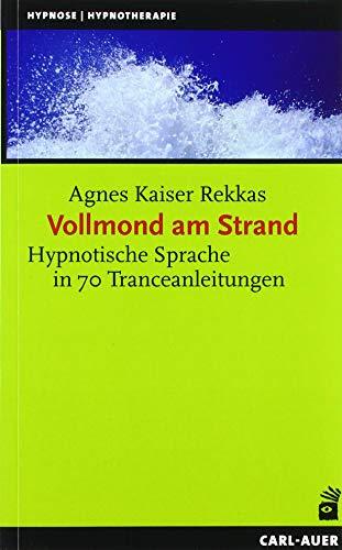 Vollmond am Strand: Hypnotische Sprache in 70 Tranceanleitungen (Hypnose und Hypnotherapie)