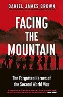 Facing The Mountain: The Forgotten Heroes of World War II