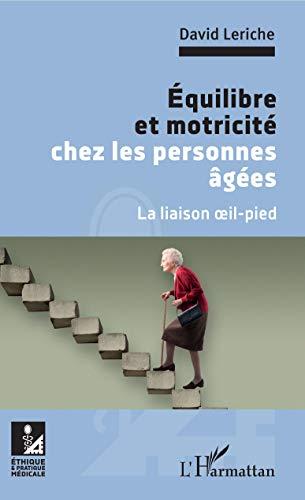 Équilibre et motricité chez les personnes âgées: La liaison oeil-pied (Ethique et pratique médicale) (French Edition)
