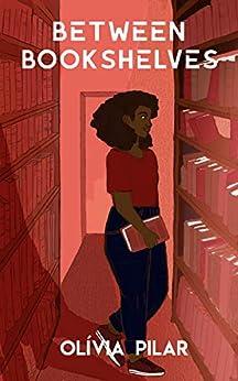 Between bookshelves by [Olívia Pilar, Laura Pohl]