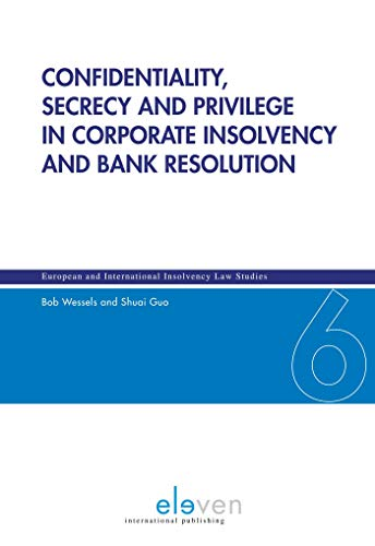 Confidentiality, secrecy and privilege in corporate insolvency and bank resolution (European and International Insolvency Law Studies) (English Edition)