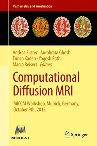 Computational Diffusion MRI: MICCAI Workshop, Munich, Germany, October 9th, 2015 (Mathematics and Visualization)