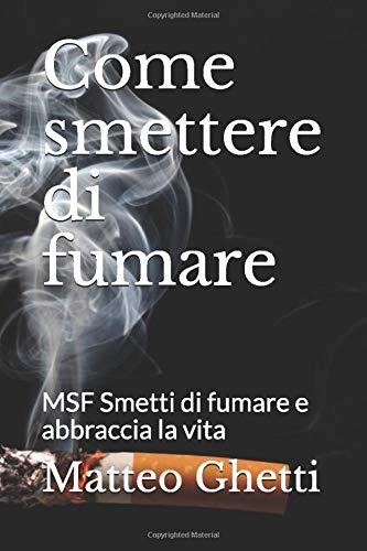 Come smettere di fumare: MSF Smetti di fumare e abbraccia la vita