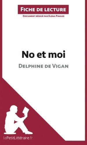No et moi de Delphine de Vigan (Fiche de lecture): Rsum Complet Et Analyse Dtaille De L'oeuvre (French Edition) by Elena Pinaud(2014-04-22)