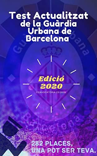 Guàrdia Urbana de Barcelona: +150 Preguntes Test actualitzades del Temari teòric a 2020 (Oposicions a la ciutat de Barcelona Book 1) (Catalan Edition)