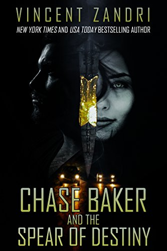 Chase Baker and the Spear of Destiny: A Chase Baker Action and Adventure Suspense Thriller (A Chase Baker Thriller Book 11)