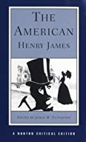 The American: An Authoritative Text, Backgrounds and Sources, Criticism (Norton Critical Editions)