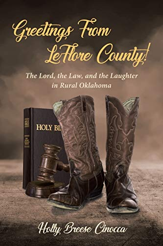 Greetings From LeFlore County!: The Lord, the Law, and the Laughter in Rural Oklahoma