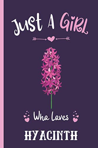Just A Girl Who Loves Hyacinth: Blank Lined Notebook for Geranium Lovers | Great Geranium Gift Idea | Funny Cute Gift For Geranium Lover | Birthday ... ,120 lined pages | Geranium Flowers Journals