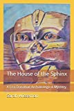 The House of the Sphinx: A Lisa Donahue Archaeological Mystery (Lisa Donahue Archaeological Mysteries)