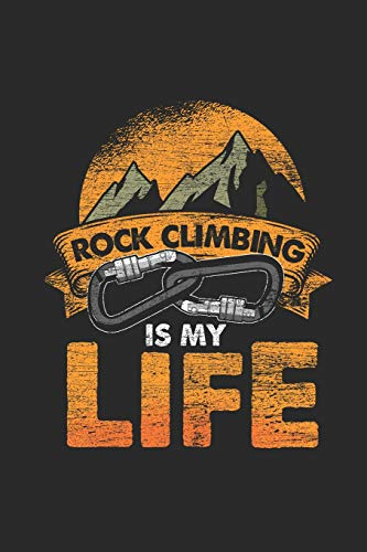 """Rock Climbing Is My Life: Climbing Notebook, Dotted Bullet (6"""" x 9"""" - 120 pages) ~ Sports Themed Notebook for Daily Journal, Diary, and Gift"""