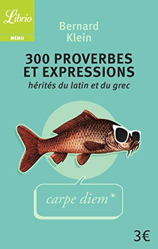 300 proverbes et expressions hérités du latin ou du grec