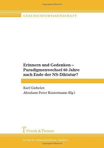Erinnern und Gedenken - Paradigmenwechsel 60 Jahre nach Ende der NS-Diktatur? (Geschichtswissenschaft)