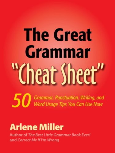 "The Great Grammar ""Cheat Sheet"": 50 Grammar, Punctuation, Writing, and Word Usage Tips You Can Use Now"