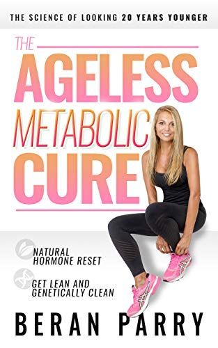 Book: The Ageless Metabolic Cure - The Science of Looking 20 Years Younger - Natural Hormone Reset - Get Lean and Genetically Clean by Beran Parry