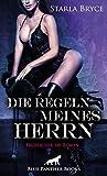 Die Regeln meines Herrn | Erotischer SM-Roman: Die Sessions bringen Ria an ihre Grenzen und weit darüber hinaus ...