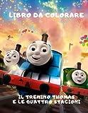 il trenino Thomas e le quattro stagioni: Libro da colorare/ pagine di alta qualità/ Il trenino Thomas